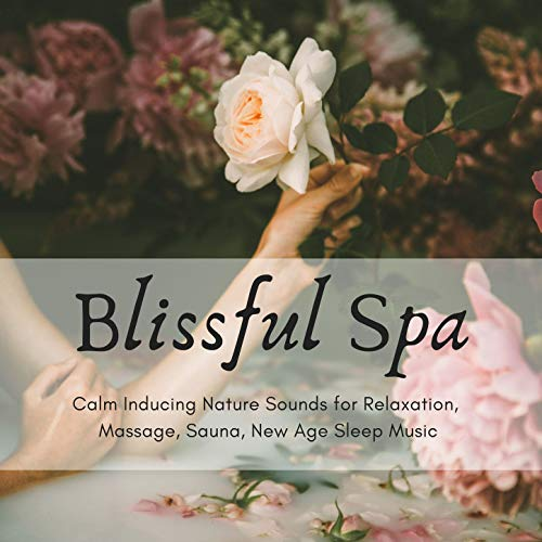 Blissful Spa: Calm Inducing Nature Sounds for Relaxation, Massage, Sauna, New Age Sleep Music