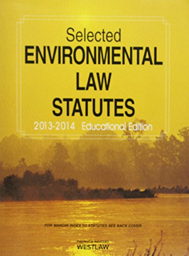 Selected Environmental Law Statutes, 2013-2014 Educational Edition (Selected Statutes)