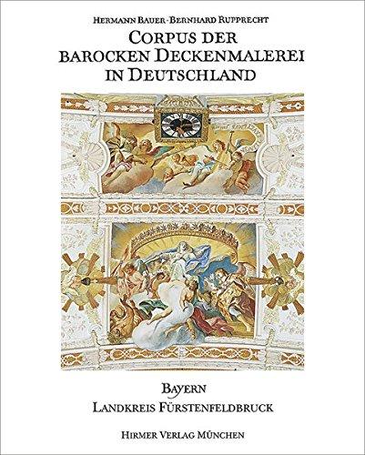 Corpus der barocken Deckenmalerei in Deutschland, Bd.4, Freistaat Bayern, Regierungsbezirk Oberbayern, Landkreis Fürstenfeldbruck