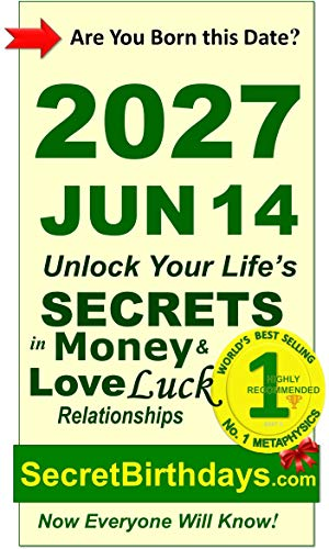 Born 2027 Jun 14? Your Birthday Secrets to Money, Love Relationships Luck: Fortune Telling Self-Help: Numerology, Horoscope, Astrology, Zodiac, Destiny ... Metaphysics (20270614) (English Edition)