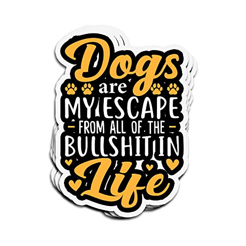 3 PCs Stickers Dogs are My Escape from All of The Bullshit in Life Funny Sassy 4 × 3 Inch Die-Cut Wall Decals for Laptop Window