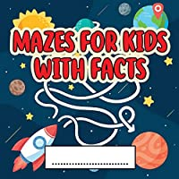 Mazes For Kids Activity Book With Facts: An Amazing Maze Activity Book for Kids (Maze Books for Kids)