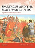 Spartacus and the Slave War 73–71 BC: A gladiator rebels against Rome (Campaign)