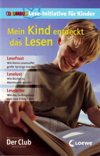 Mein Kind entdeckt das Lesen. Lesefrust: wie kleine Lesemuffel große Sprünge machen; Leselust: wie Bücher zu Abenteuern werden; Leseleiter: wie das Stufenprinzip zum Lese-Erfolg führt.