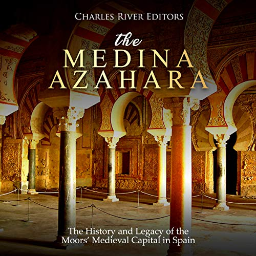 The Medina Azahara: The History and Legacy of the Moors' Medieval Capital  in Spain