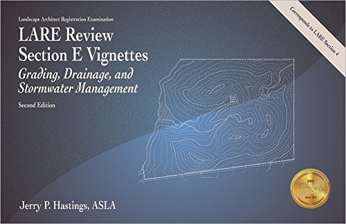 LARE Review, Section E Vignettes: Grading, Drainage, and Stormwater Management, 2nd Ed