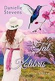 Im Tal der Kolibris: Chile-Roman (Liebe & Schicksal in fernen Ländern 4)