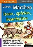 Grimms Märchen lesen, spielen, bearbeiten: Ein Deutsch- & Theaterprojekt fürs 3.-7. Schuljahr