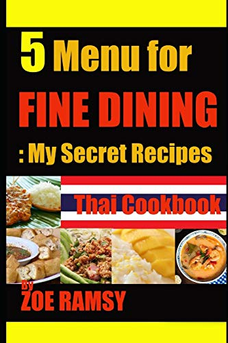 5 Menu for FINE DINING My Secret Recipe Thai Cookbook By ZOE RAMSY (Thai Cookbook Vol., Band 1)