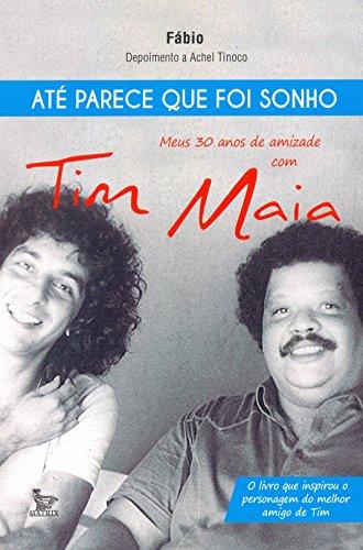 Até Parece que Foi Sonho. Meus 30 Anos de Amizade com Tim Maia