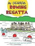 My Colourful Rowing Regatta: Colouring book - Rima Karaliene