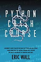 Python Crash Course: A Beginner's Guide to Master the Basics of Python and Data Science. Learn Coding with This Machine Learning Tool. Discover the Endless Possibilities of Computers and Codes.