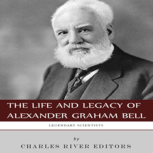 Legendary Scientists: The Life and Legacy of Alexander Graham Bell audiobook cover art