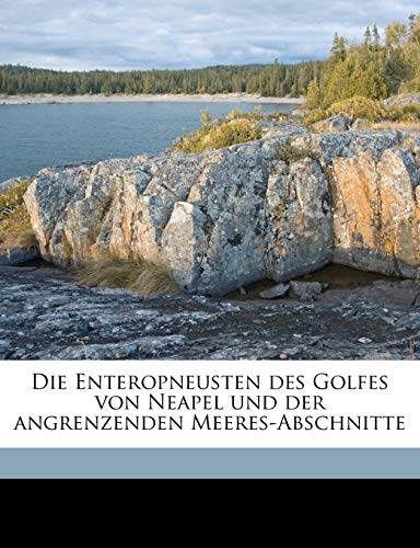 Die Enteropneusten Des Golfes Von Neapel Und Der Angrenzenden Meeres-Abschnitte Volume V1