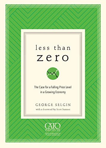 Less Than Zero: The Case for a Falling Price Level in a Growing Economy (English Edition)