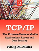 TCP/IP - The Ultimate Protocol Guide: Applications, Access and Data Security