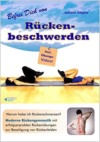 Befrei Dich von Rückenbeschwerden: Warum habe ich Rückenschmerzen? Moderne Rückengymnastik mit erfolgserprobten Rückenübungen zur Beseitigung von Rückenleiden. Incl. Übungs-Video