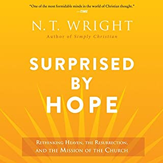 Surprised by Hope     Rethinking Heaven, the Resurrection, and the Mission of the Church              Auteur(s):                                                                                                                                 N. T. Wright                               Narrateur(s):                                                                                                                                 James Langton                      Durée: 11 h et 6 min     7 évaluations     Au global 5,0