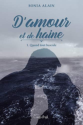 D'amour et de haine T.1: Quand tout bascule (French Edition)