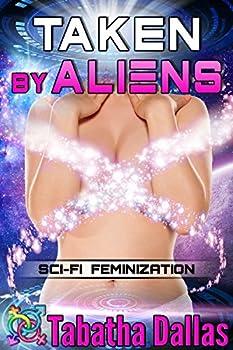 Taken by Aliens  Transgender Science Fiction   Sci-Fi Feminization  Plexian Feminization Collection Book 1