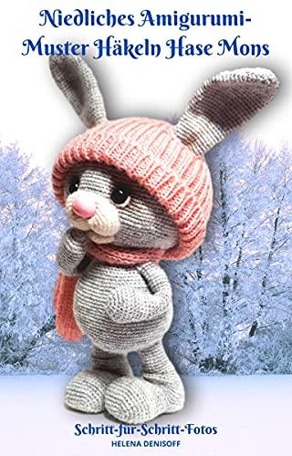 Niedliches Amigurumi-Muster Häkeln Hase Mons: Fabelhafte Häkelmuster mit Mehr als 50 Farbigen Schritt-für-Schritt-Fotos (Muster zum Häkeln von Niedlichen Amigurumi Tieren 6)