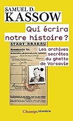 Qui écrira notre histoire ? - Les archives secrètes du ghetto de Varsovie. Emmanuel Ringelblum et les archives d'Oyneg Shabes de Samuel D. Kassow