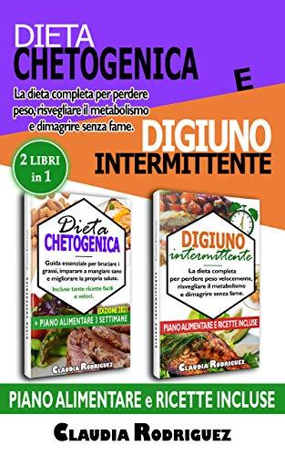 Dieta chetogenica e digiuno intermittente 2 libri in 1: La dieta completa per dimagrire velocemente, risvegliare il metabolismo e dimagrire senza fame. Piano alimentare e ricette incluse.