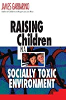 Raising Children Socially Toxic Enviro P