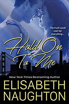 Hold On To Me (Against All Odds Book 2) by [Elisabeth Naughton]