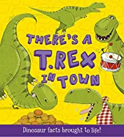 There's a T-Rex in Town: Dinosaur Facts Brought to Life! (What if a Dinosaur)