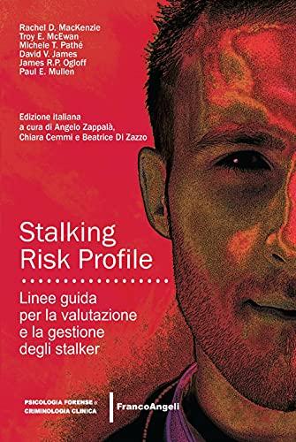 Stalking Risk Profile. Linee guida per la valutazione e la gestione degli stalker