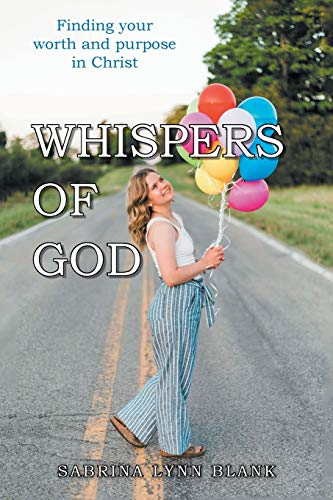 Compare Textbook Prices for Whispers of God: Finding Your Worth and Purpose in Christ  ISBN 9781664203419 by Blank, Sabrina Lynn