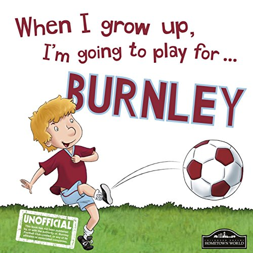 When I grow up, I'm going to play for Burnley