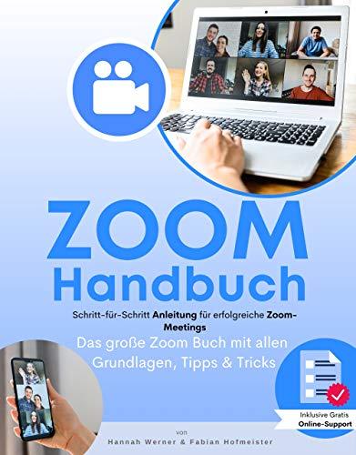 Zoom Handbuch: Das große Zoom Buch mit allen Grundlagen, Tipps & Tricks sowie einer Schritt-für-Schritt Anleitung für erfolgreiche Zoom-Meetings. Inkl. gratis online Support