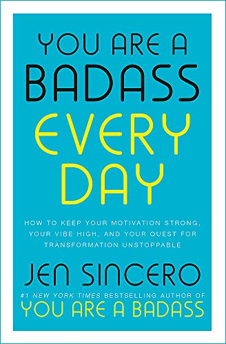 You Are a Badass Every Day: How to Keep Your Motivation Strong, Your Vibe High, and Your Quest for Transformation Unstoppable: How to Keep Your ... little gift book that will change your life!