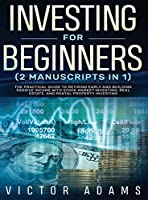 Investing for Beginners (2 Manuscripts in 1) The Practical Guide to Retiring Early and Building Passive Income with Stock Market Investing, Real Estate and Rental Property Investing Title Available: The Practical Guide to Retiring Early and Building Passi