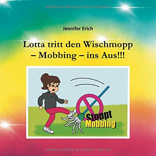 Lotta tritt den Wischmopp – Mobbing – ins Aus!!!