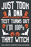 JUST TOOK A DNA TEST TURNS OUT I'M 100% THAT WITCH halloween composition notebook: Halloween notebook Funny Notebook with Halloween Themed ... or Fall Holiday gift for women gift for kids