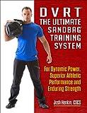 DVRT The Ultimate Sandbag Training System: For Dynamic Power, Superior Athletic...