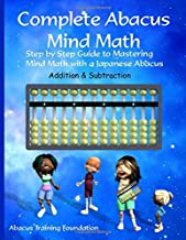 Complete Abacus Mind Math: Step by Step Guide to Mastering Mind Math with a Japanese Abacus