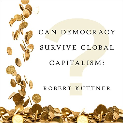 Can Democracy Survive Global Capitalism? audiobook cover art