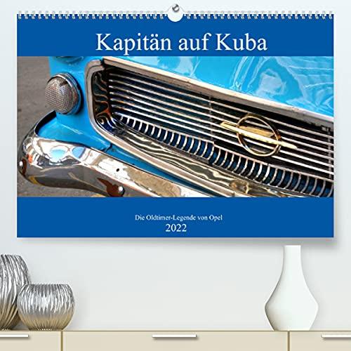 Kapitän auf Kuba - Die Oldtimer-Legende von Opel (Premium, hochwertiger DIN A2 Wandkalender 2022, Kunstdruck in Hochglanz)