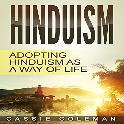 Hinduism     Adopting Hinduism as a Way of Life              By:                                                                                                                                 Cassie Coleman                               Narrated by:                                                                                                                                 Sangita Chauhan                      Length: 59 mins     7 ratings     Overall 4.4