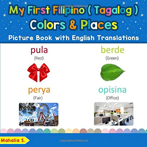 My First Filipino (Tagalog) Colors & Places Picture Book with English Translations: Bilingual Early Learning & Easy Teaching Filipino (Tagalog) Books ... Basic Filipino (Tagalog) words for Children)