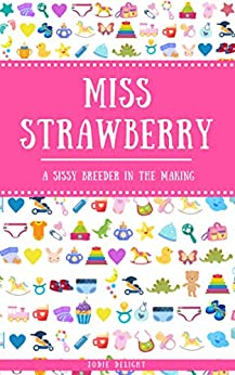 Miss Strawberry: A Sissy Breeder In The Making (The Sissy Breeders) by [Jodie Delight]