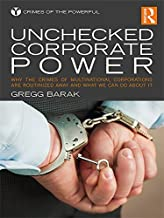Unchecked Corporate Power: Why the Crimes of Multinational Corporations Are Routinized Away and What We Can Do About It (C...