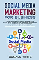 Social Media Marketing for Business: 6 Books in 1: Social Media Marketing for Business 2019, Social Media Marketing for Beginners, Dropshipping, Make Money Online with Dropshipping, Selling with Amazon Fba, Amazon Fba.