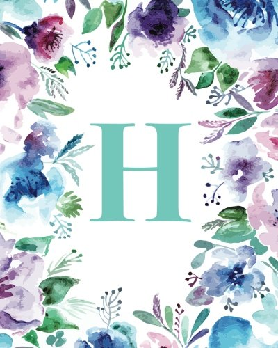 """H: Watercolor Floral, 150 Pages, 8"""" x 10"""" (Blank Lined Monogram Initial Journal Notebook for Composition, Sketching, Inspiration, and Notes)"""