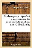 Strasbourg Avant Et Pendant Le Siège Résumé Des Conférences Faites À Bâle, Saint-Gall, Zurich, (Histoire) (French Edition)