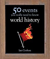 World History (50 Ideas You Really Need to Know)
